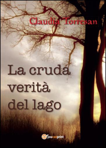 La cruda verità del lago - Claudia Torresan |