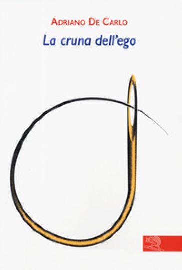 La cruna dell'ego - Adriano De Carlo | Rochesterscifianimecon.com