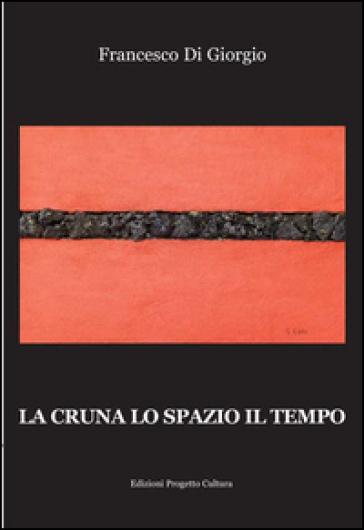 La cruna lo spazio il tempo - Francesco Di Giorgio |