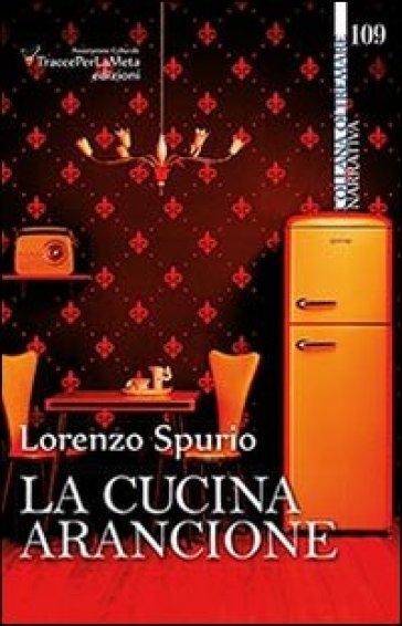 La cucina arancione - Lorenzo Spurio |