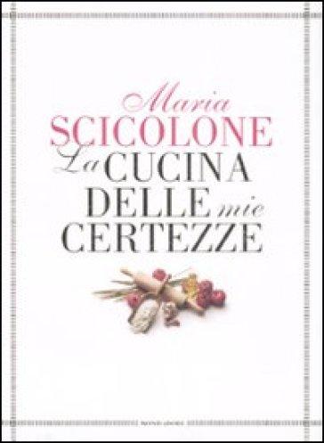 La cucina delle mie certezze - Maria Scicolone  