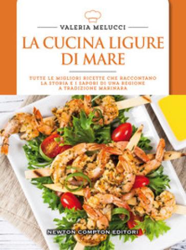 La cucina ligure di mare - Valeria Melucci - Libro - Mondadori Store