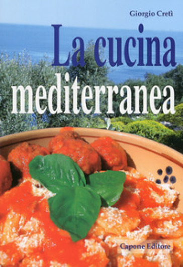 La cucina mediterranea - Giorgio Cretì pdf epub