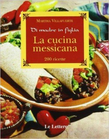 La cucina messicana - Martha Villafuerte |