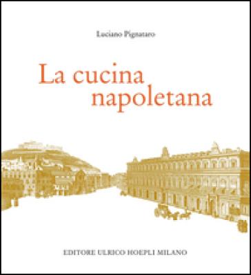 La cucina napoletana - Luciano Pignataro  