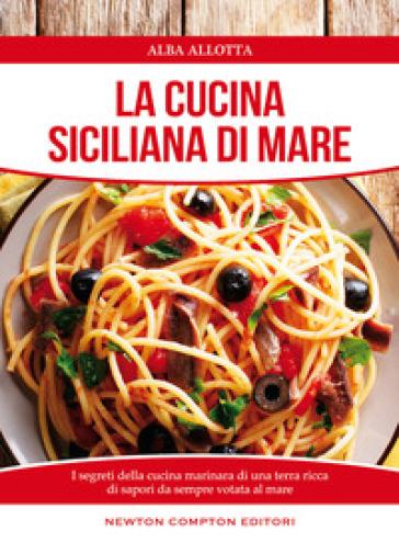 La cucina siciliana di mare - Alba Allotta  