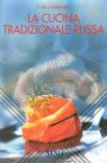 La cucina tradizionale russa - Carla Muschio  