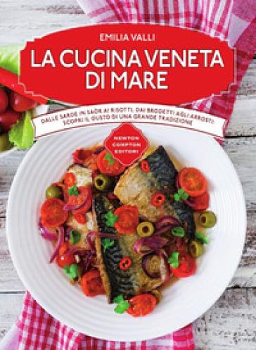 La cucina veneta di mare - Emilia Valli |