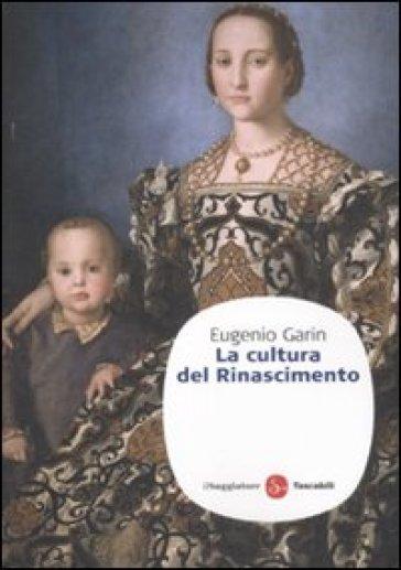 La cultura del Rinascimento - Eugenio Garin |