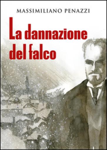 La dannazione del falco - Massimiliano Penazzi  