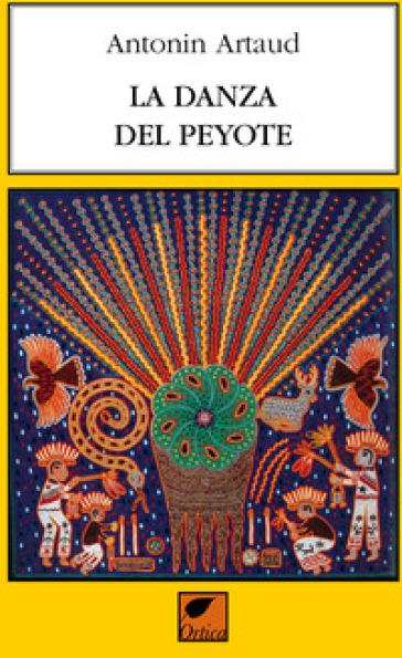 La danza del peyote - Antonin Artaud |