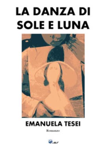 La danza di sole e luna - Emanuela Tesei   Rochesterscifianimecon.com