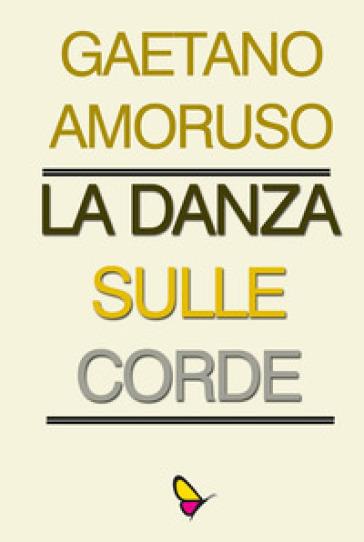 La danza sulle corde - Gaetano Amoruso   Rochesterscifianimecon.com