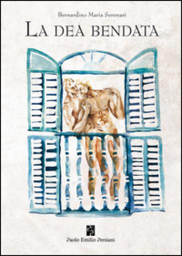 La dea bendata - Bernardino Maria Serenari pdf epub