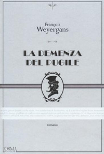 La demenza del pugile - François Weyergans  