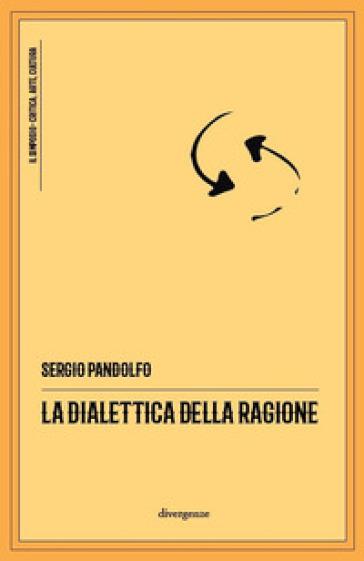 La dialettica della ragione - Sergio Pandolfo   Thecosgala.com