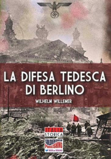 La difesa tedesca di Berlino - Wilhelm Willemer  