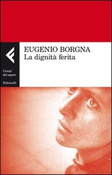 La dignità ferita - Eugenio Borgna | Thecosgala.com