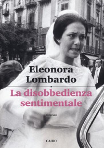 La disobbedienza sentimentale - Eleonora Lombardo pdf epub