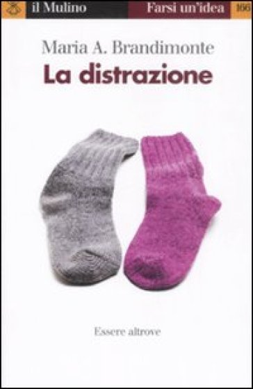 La distrazione. Essere altrove - Maria Antonella Brandimonte |