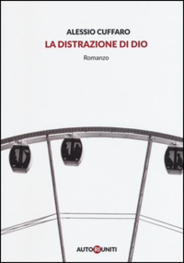 La distrazione di Dio - Alessio Cuffaro  