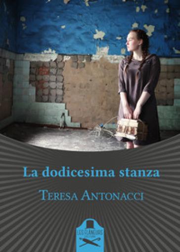 La dodicesima stanza - Teresa Antonacci |