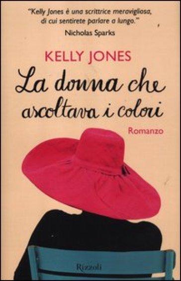 La donna che ascoltava i colori - Kelly Jones |
