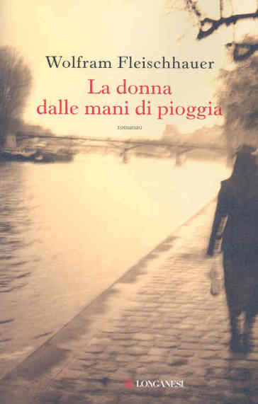La donna dalle mani di pioggia - Wolfram Fleischhauer |