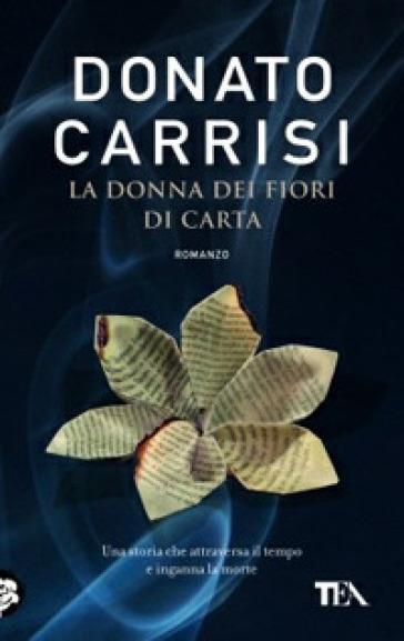 La donna dei fiori di carta - Donato Carrisi | Rochesterscifianimecon.com
