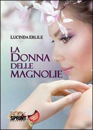 La donna delle magnolie - Lucinda Erlile | Kritjur.org