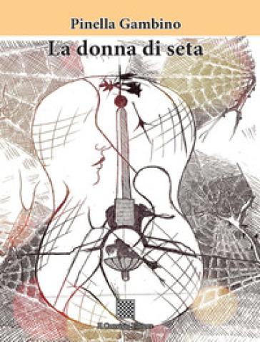 La donna di seta - Pinella Gambino | Ericsfund.org