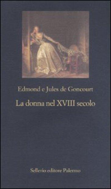 La donna nel XVIII secolo - Edmond De Goncourt  