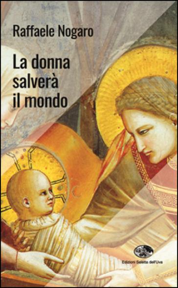 La donna salverà il mondo - Raffaele Nogaro  