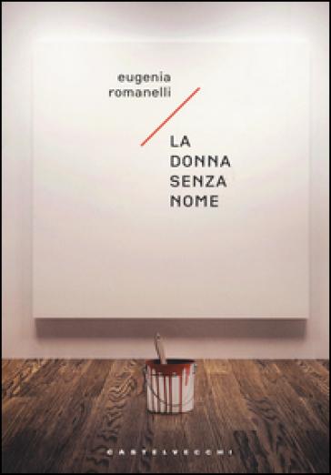 La donna senza nome - Eugenia Romanelli  