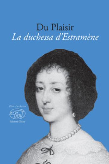 La duchessa d'Estramène - Du Plaisir |