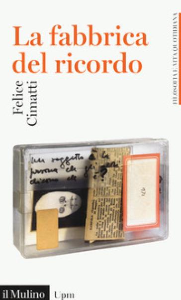 La fabbrica del ricordo - Felice Cimatti |