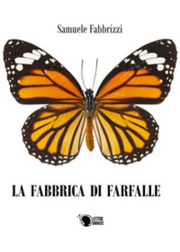 La fabbrica di farfalle - Samuele Fabbrizzi   Rochesterscifianimecon.com