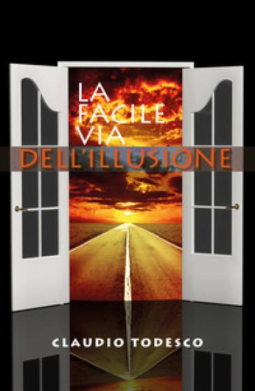 La facile via dell'illusione - Claudio Todesco  