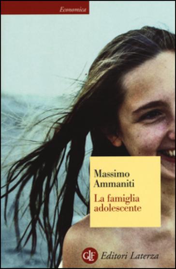 La famiglia adolescente - Massimo Ammaniti |