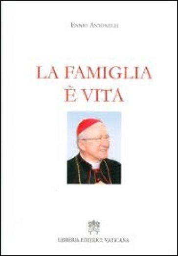 La famiglia è vita - Ennio Antonelli |