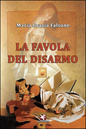 La favola del disarmo - Maria Grazia Falsone | Kritjur.org