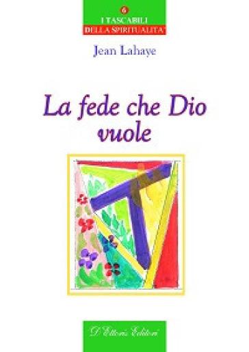 La fede che Dio vuole - Jean Lahaye |