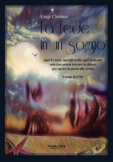 La fede in un sogno - Luigi Chiriaco |