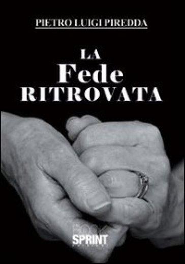 La fede ritrovata - Pietro L. Piredda  