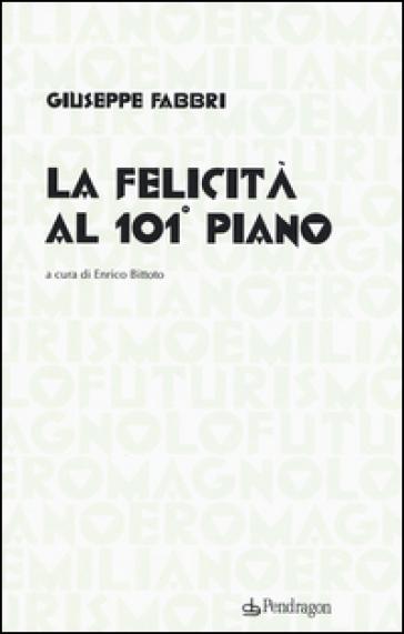 La felicità al 101° piano - Giuseppe Fabbri |
