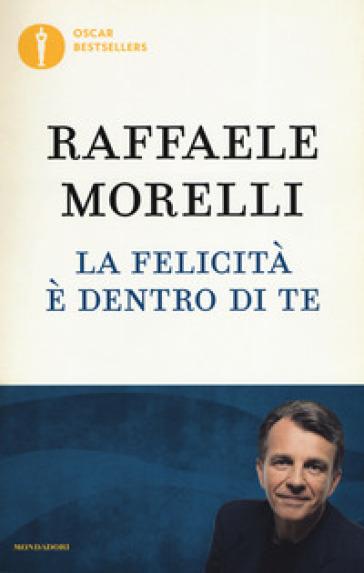 La felicità è dentro di te - Raffaele Morelli |