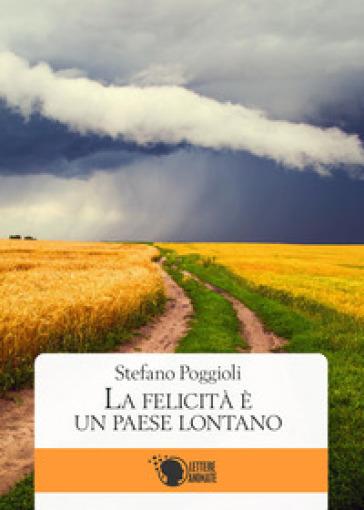 La felicità è un paese lontano - Stefano Poggioli |
