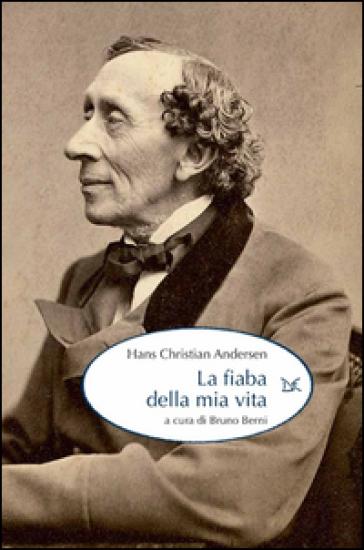 La fiaba della mia vita - Hans Christian Andersen |