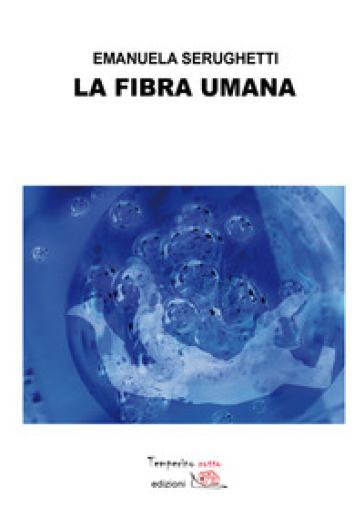 La fibra umana - Emanuela Serughetti |
