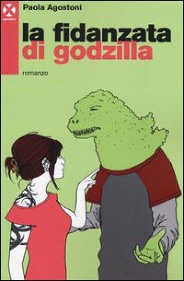 La fidanzata di Godzilla - Paola Agostoni  